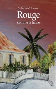 Catherine C. Laurent - Rouge comme la haine.