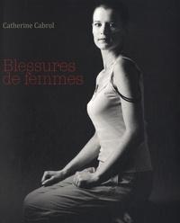 Catherine Cabrol et Philippe Dejon - Blessures de femmes.