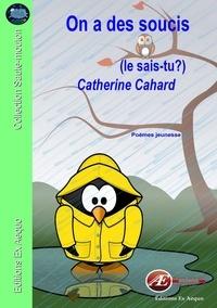 Catherine Cahard - On a des soucis.