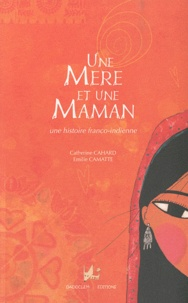 Catherine Cahard et Emilie Camatte - Une mère et une maman - Une histoire franco-indienne.