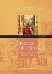 Catherine Cardinal et Laurence Riviale - Décors de peintres - Invention et savoir-faire, XVIe-XXIe siècles.