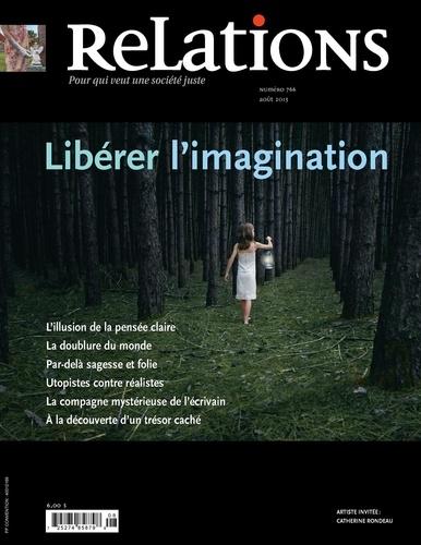 Relations. No. 766, Juillet-Août 2013. Libérer l'imagination