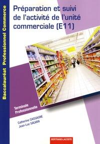 Catherine Cassagne et Jean-Luc Salvan - Préparation et suivi de l'activité de l'unité commerciale (E11) Tle Bac pro commerce.