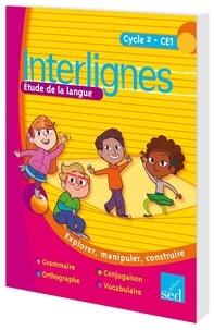 Catherine Castera et Pascale Braillet-Pasquereau - Etude de la langue CE1 Interlignes - Explorer, manipuler, construire.