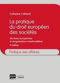 Catherine Cathiard - La pratique du droit européen des sociétés - Structures européennes et réorganisation transfrontalières.