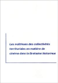 Catherine Cavelier et Jean-Pierre Berthomé - Les politiques des collectivités territoriales en matière de cinéma dans la Bretagne historique - Mémoire de maîtrise Arts du spectacle Université de Rennes 2.