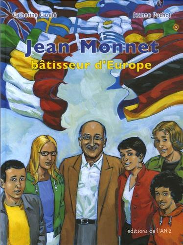Catherine Cazalé et Jeanne Puchol - Jean Monnet - Bâtisseur d'Europe.