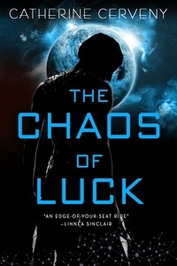 Catherine Cerveny - The Chaos of Luck - A Science Fiction Romance.