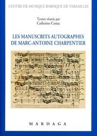 Catherine Cessac - Les manuscrits autographes de Marc-Antoine Charpentier.