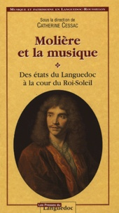 Catherine Cessac et  Collectif - Molière et la musique - Des états du Languedoc à la cour du Roi-Soleil.