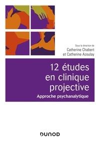 Catherine Chabert et Catherine Azoulay - 12 études en clinique projective - Approche psychanalytique.