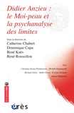 Catherine Chabert et Dominique Cupa - Didier Anzieu - Le moi-peau et la psychanalyse des limites.