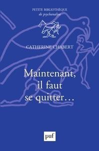 Catherine Chabert - Maintenant, il faut se quitter....