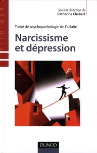 Catherine Chabert - Narcissisme et dépression - Traité de psychopathologie de l'adulte.