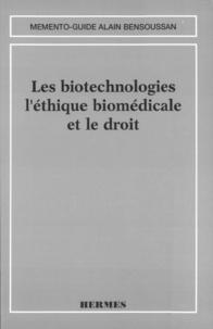 Catherine Chabert-Peltat et Alain Bensoussan - Les biotechnologies, l'éthique biomédicale et le droit.