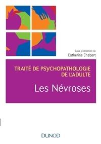 Catherine Chabert et Jacques André - Traité de psychopathologie de l'adulte - Les névroses.