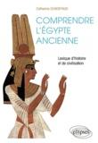 Catherine Chadefaud - Comprendre l'Egypte ancienne - Lexique d'histoire et de civilisation.