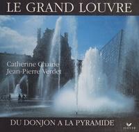 Catherine Chaine et Jean-Pierre Verdet - Le grand Louvre - Du donjon à la pyramide.