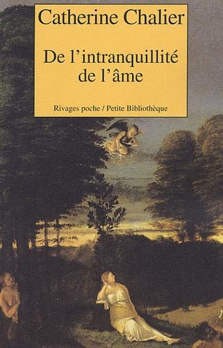 Catherine Chalier - De l'intranquillité de l'âme.