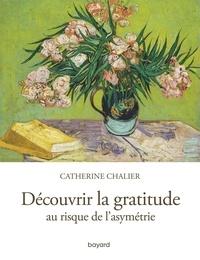 Catherine Chalier - Découvrir la gratitude au risque de l'asymétrie.