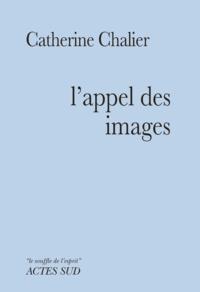 Catherine Chalier - L'appel des images.