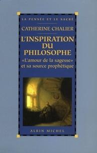 Catherine Chalier et Catherine Chalier - L'Inspiration du philosophe - L'amour de la sagesse et sa source prophétique.