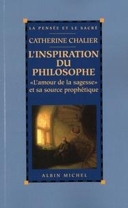 """Catherine Chalier - L'inspiration du philosophe - """"L'amour de la sagesse"""" et sa source prophétique."""