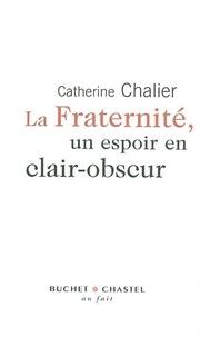 Catherine Chalier - La fraternité, un espoir en clair-obscur.