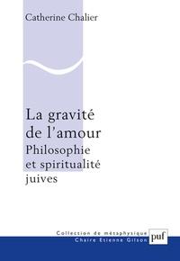 Catherine Chalier - La gravité de l'amour - Philosophie et spiritualité juives.
