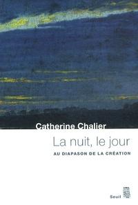 Catherine Chalier - La nuit, le jour - Au diapason de la création.