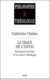Catherine Chalier - La trace de l'infini. - Emmanuel Levinas et la source hébraïque.
