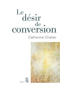 Catherine Chalier - Le désir de conversion.