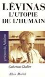 Catherine Chalier - Lévinas - L'Utopie de l'humain.