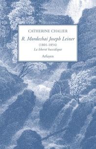 Catherine Chalier - Rabbi Mordechai Joseph Leiner (1801-1854) - La liberté hassidique.