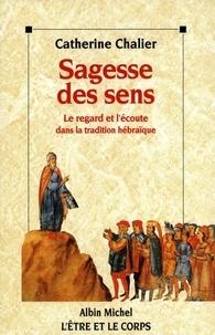 Catherine Chalier et Catherine Chalier - Sagesse des sens - Le regard et l'écoute dans la tradition hébraïque.
