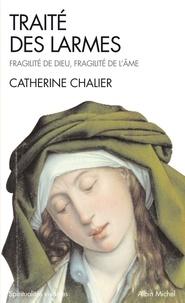 Catherine Chalier et Catherine Chalier - Traité des larmes - Fragilité de Dieu, fragilité de l'âme.