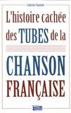 Catherine Chantepie - L'histoire cachée des tubes de la chanson française.