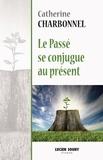 Catherine Charbonnel - Le passé se conjugue au présent.