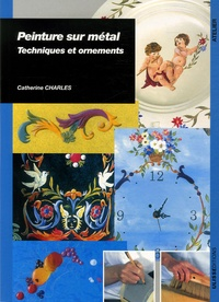 Catherine Charles - Peinture sur métal - Techniques et ornements.