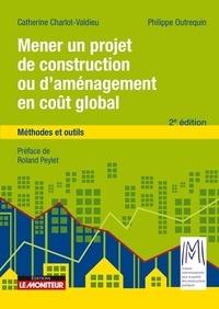 Catherine Charlot-Valdieu et Philippe Outrequin - Mener un projet de construction ou d'aménagement en coût global - Méthodes et outils.