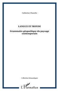 Catherine Chauche - Langue et monde - Grammaire géopoétique du paysage contemporain.
