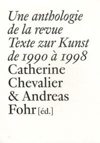 Catherine Chevalier et Andreas Fohr - Une anthologie de la revue Texte zur Kunst de 1990 à 1998.