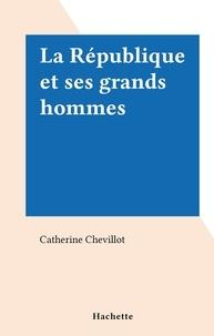 Catherine Chevillot - La République et ses grands hommes.