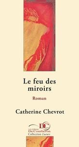 Catherine Chevrot et  Les Éditions De Courberon - Le feu des miroirs.