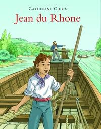 Catherine Chion - Jean du Rhône - A l'époque de la batellerie à cheval.