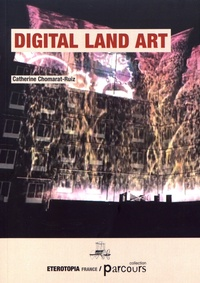 Digital Land Art - Catherine Chomarat-Ruiz |