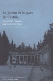 Catherine Chomarat-Ruiz - Le jardin et le parc de Castille - Concevoir l'espace, approcher les lieux.