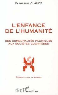 Catherine Claude - L'enfance de l'humanité - Des communautés pacifiques aux premières sociétés guerrières.