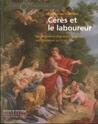 Catherine Clavilier - Cérès et le laboureur - La construction d'un mythe historique de l'agriculture au XVIIIe siècle.