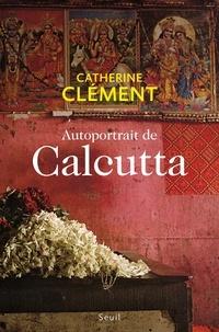Catherine Clément - Autoportrait de Calcutta.